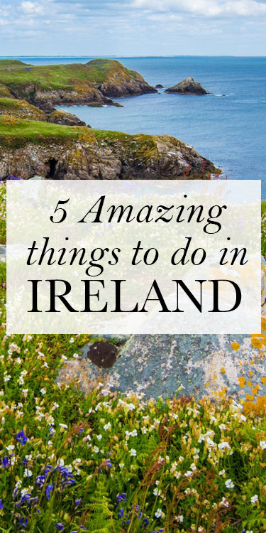 5 Amazing things to do in Ireland