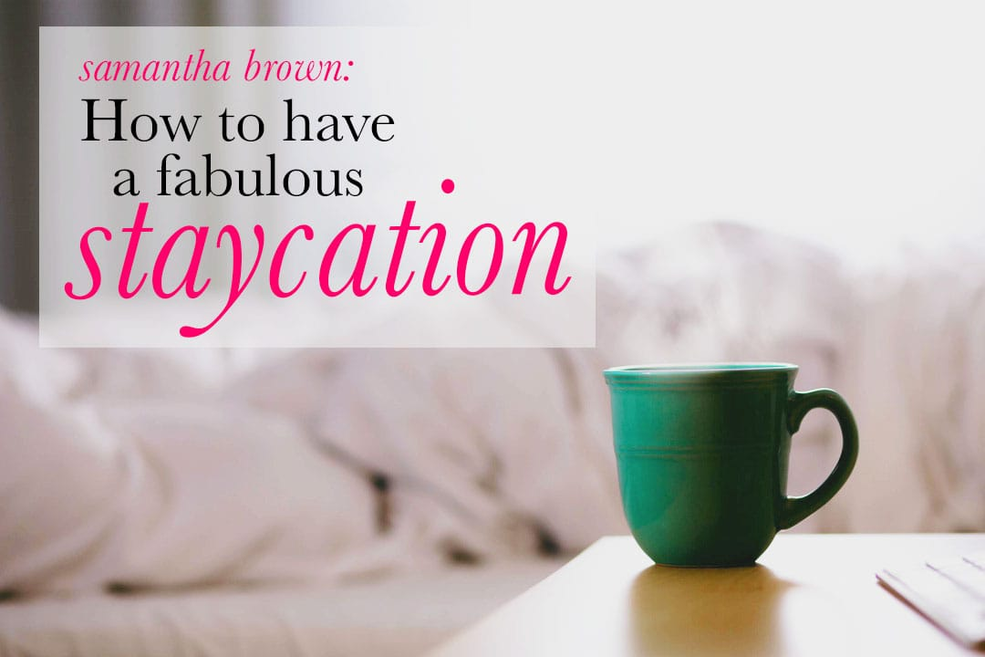 How To Have A Fabulous Staycation