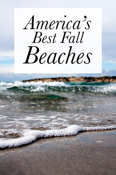 Fall is a great time to visit the beach. The crowds are gone, prices are low, and cooler temps mean you don't have to wear a bathing suit! Here are four of the best beaches for fall.
